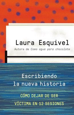 Escribiendo la nueva historia By Esquivel, Laura